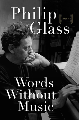 PHILIP GLASS [A Memoir], WORDS WITHOUT MUSIC
